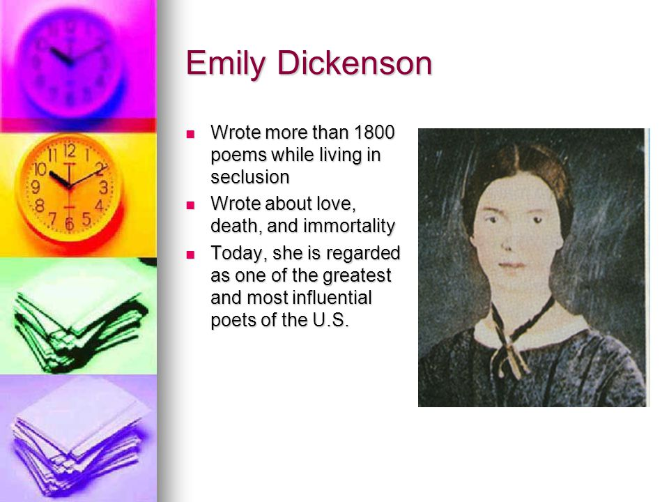 Emily Dickenson Wrote more than 1800 poems while living in seclusion Wrote more than 1800 poems while living in seclusion Wrote about love, death, and