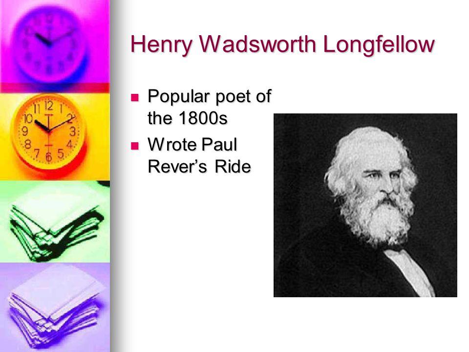 Henry Wadsworth Longfellow Popular poet of the 1800s Popular poet of the 1800s Wrote Paul Rever's Ride Wrote Paul Rever's Ride