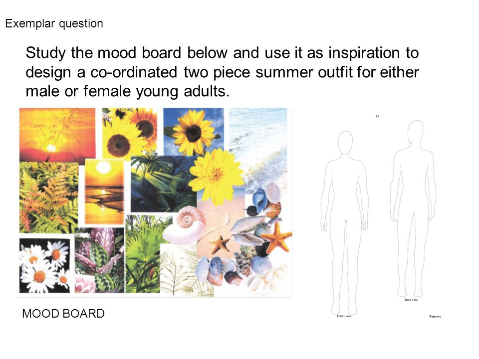 Study the mood board below and use it as inspiration to design a co-ordinated two piece summer outfit for either male or female young adults. MOOD BOA