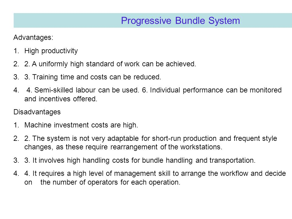 Progressive Bundle System Advantages: 1.High productivity 2.2. A uniformly high standard of work can be achieved. 3.3. Training time and costs can be