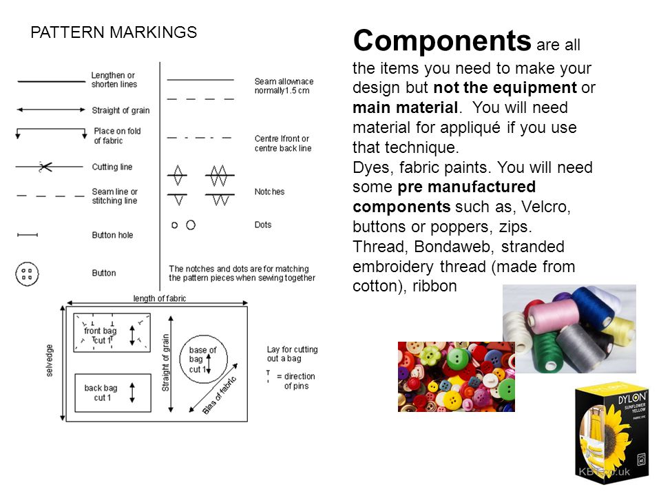 PATTERN MARKINGS Components are all the items you need to make your design but not the equipment or main material.