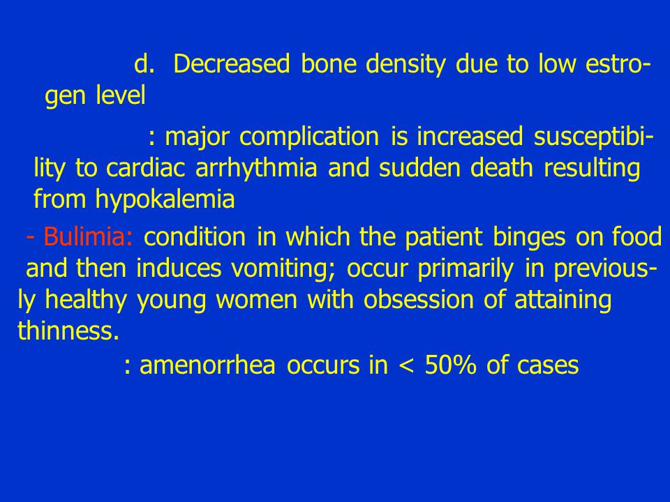 d. Decreased bone density due to low estro- gen level : major complication is increased susceptibi- lity to cardiac arrhythmia and sudden death result