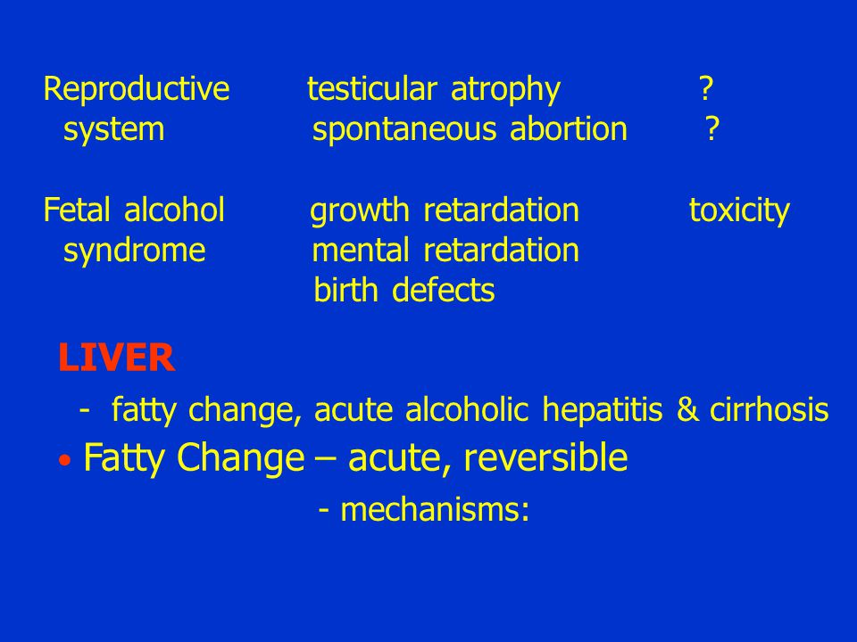 Reproductive testicular atrophy ? system spontaneous abortion ? Fetal alcohol growth retardation toxicity syndrome mental retardation birth defects LI