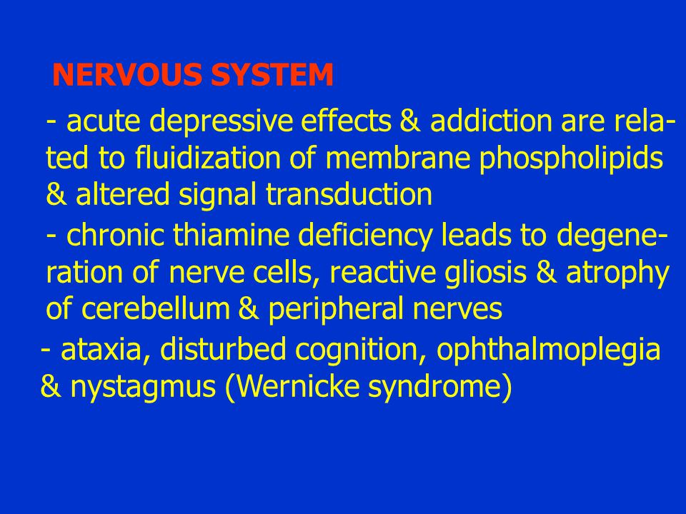 NERVOUS SYSTEM - acute depressive effects & addiction are rela- ted to fluidization of membrane phospholipids & altered signal transduction - chronic