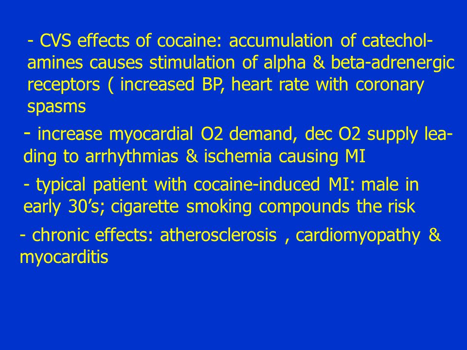 - CVS effects of cocaine: accumulation of catechol- amines causes stimulation of alpha & beta-adrenergic receptors ( increased BP, heart rate with cor