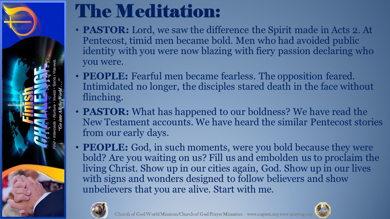 The Meditation: PASTOR: Lord, we saw the difference the Spirit made in Acts 2. At Pentecost, timid men became bold. Men who had avoided public identit