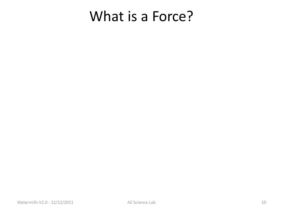 What is a Force Watermills V2.0 - 12/12/2011AZ Science Lab10