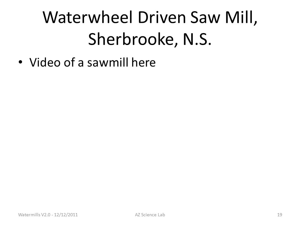 Waterwheel Driven Saw Mill, Sherbrooke, N.S.