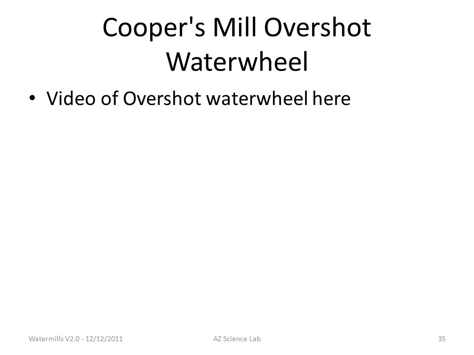 Cooper s Mill Overshot Waterwheel Video of Overshot waterwheel here Watermills V2.0 - 12/12/2011AZ Science Lab35