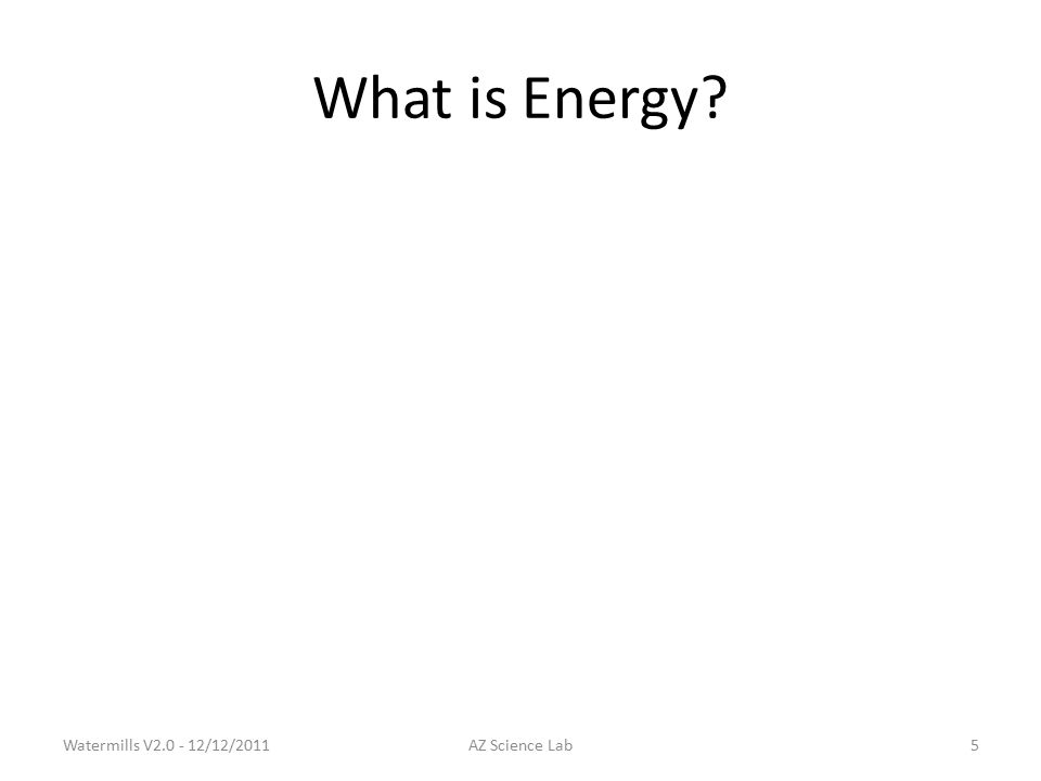 What is Energy Watermills V2.0 - 12/12/2011AZ Science Lab5
