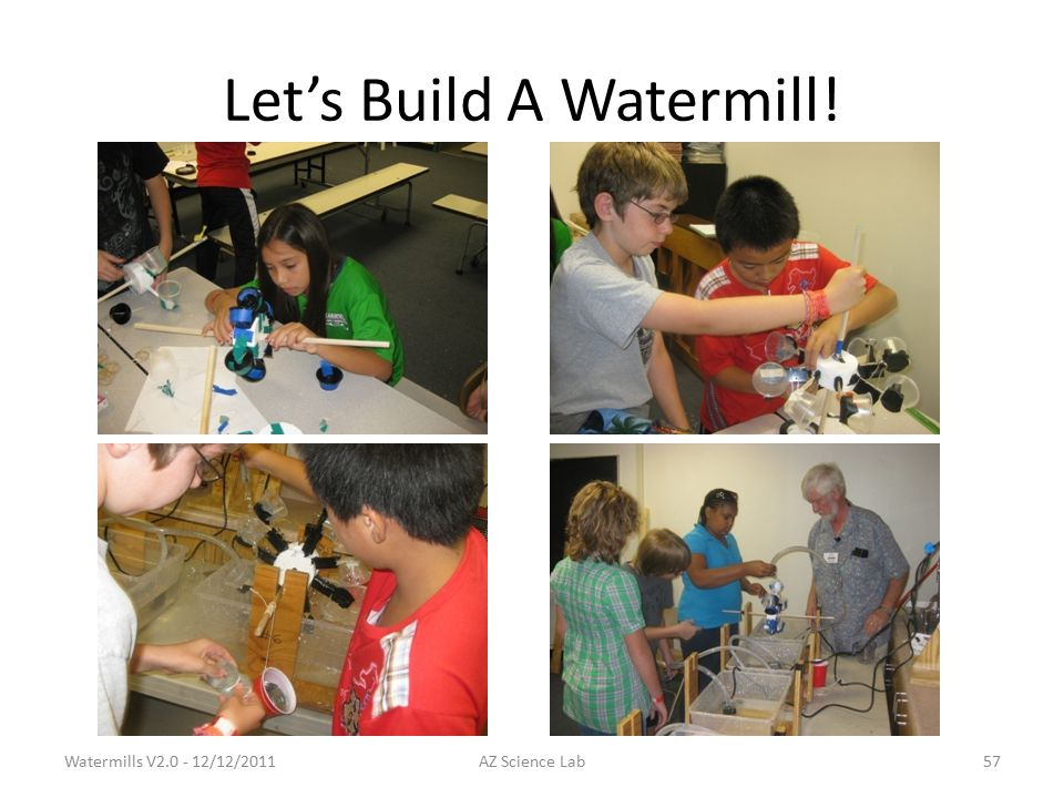 Let's Build A Watermill! Watermills V2.0 - 12/12/201157AZ Science Lab