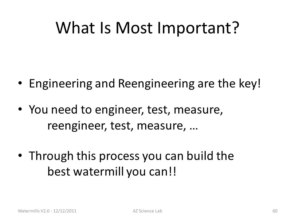 What Is Most Important. Engineering and Reengineering are the key.