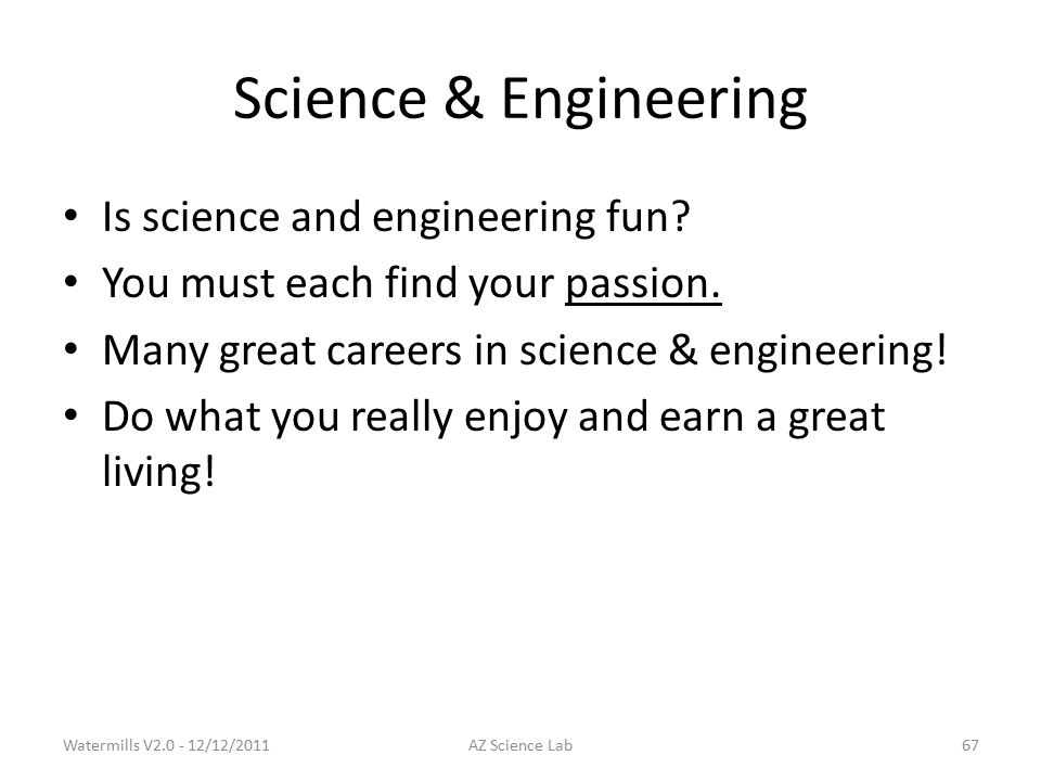 Science & Engineering Is science and engineering fun.