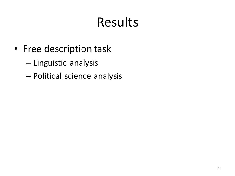 Results Free description task – Linguistic analysis – Political science analysis 21