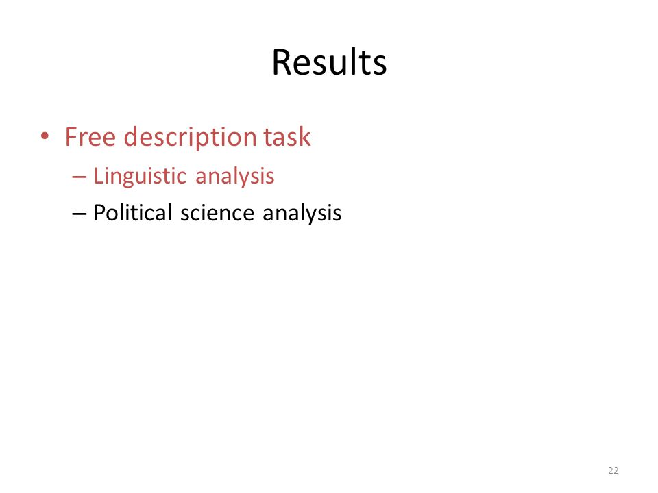 Results Free description task – Linguistic analysis – Political science analysis 22