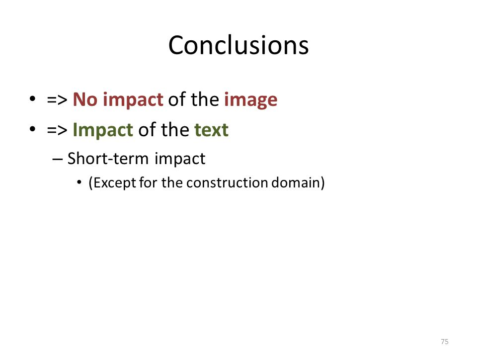 Conclusions => No impact of the image => Impact of the text – Short-term impact (Except for the construction domain) 75