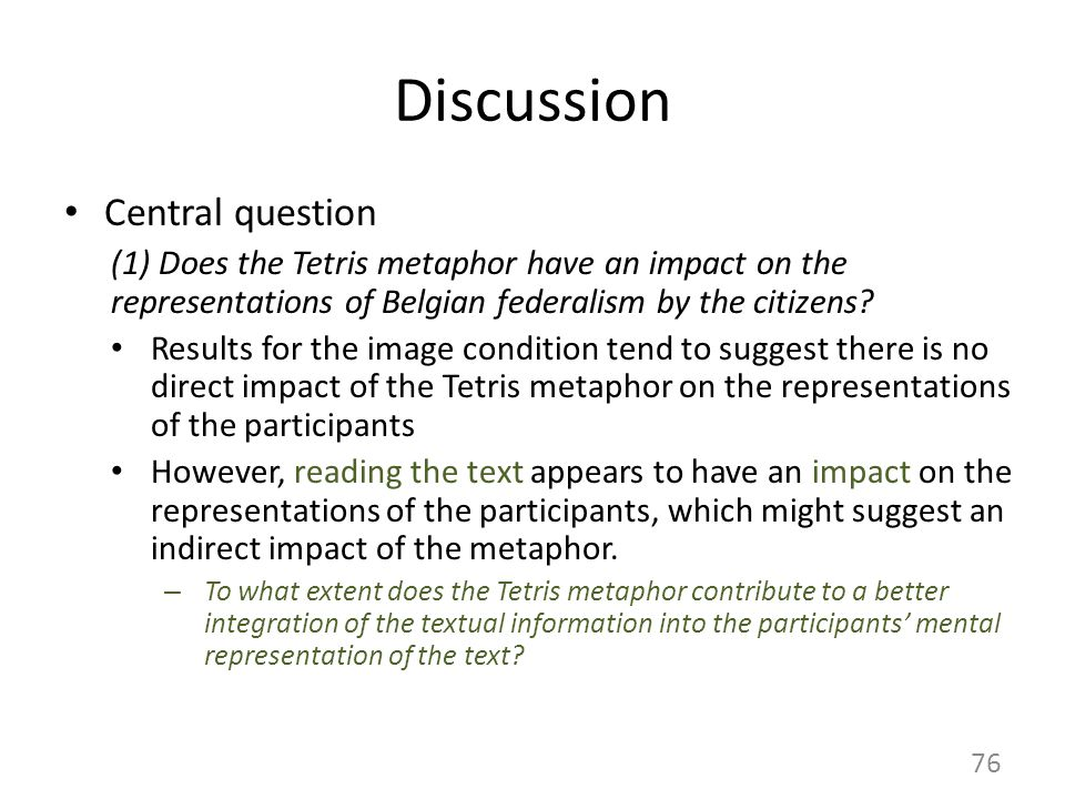 Discussion Central question (1) Does the Tetris metaphor have an impact on the representations of Belgian federalism by the citizens.