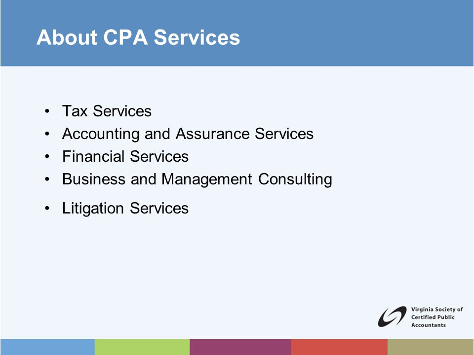 About CPA Services Tax Services Accounting and Assurance Services Financial Services Business and Management Consulting Litigation Services