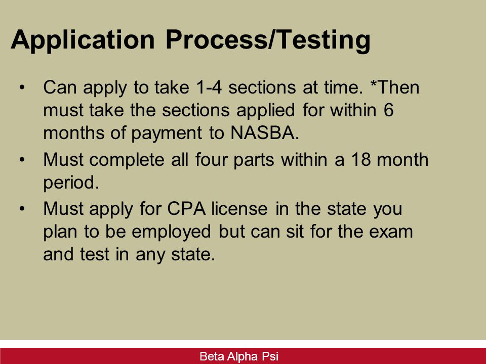 Beta Alpha Psi Application Process/Testing Can apply to take 1-4 sections at time. *Then must take the sections applied for within 6 months of payment