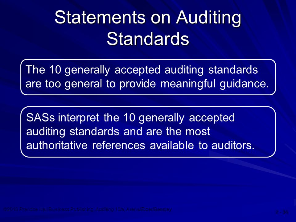 ©2010 Prentice Hall Business Publishing, Auditing 13/e, Arens/Elder/Beasley 2 - 36 The 10 generally accepted auditing standards are too general to pro