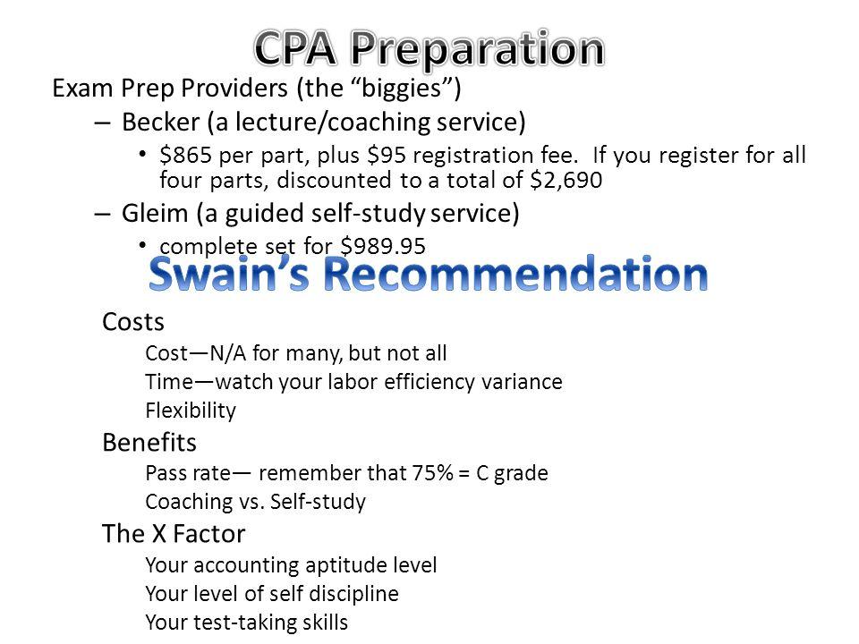 Exam Prep Providers (the biggies ) – Becker (a lecture/coaching service) $865 per part, plus $95 registration fee.