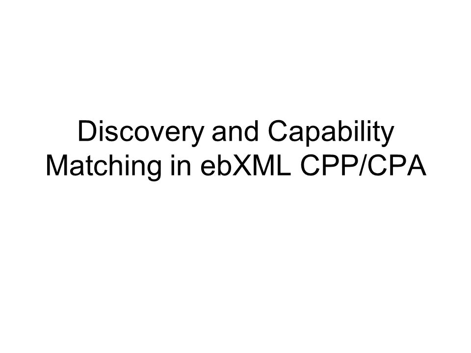 Discovery and Capability Matching in ebXML CPP/CPA