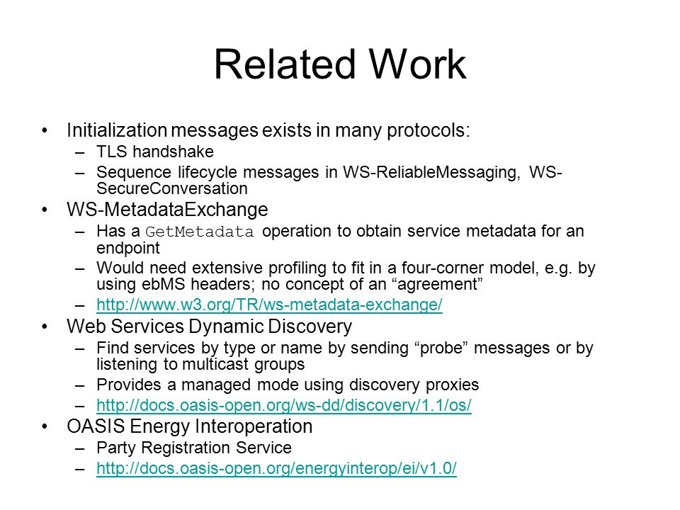 Related Work Initialization messages exists in many protocols: –TLS handshake –Sequence lifecycle messages in WS-ReliableMessaging, WS- SecureConversa