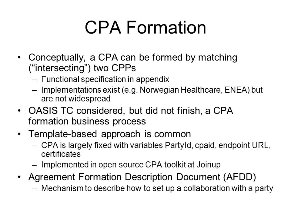 CPA Formation Conceptually, a CPA can be formed by matching ( intersecting ) two CPPs –Functional specification in appendix –Implementations exist (e.g.