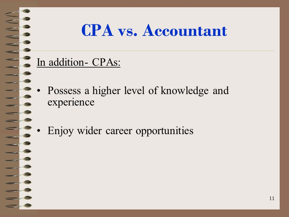 10 CPA vs. Accountant Not all accountants are CPAs.