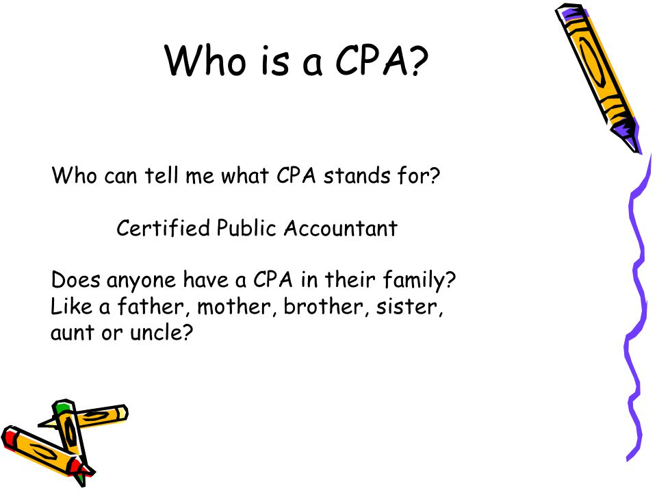 Who is a CPA.Who can tell me what CPA stands for.