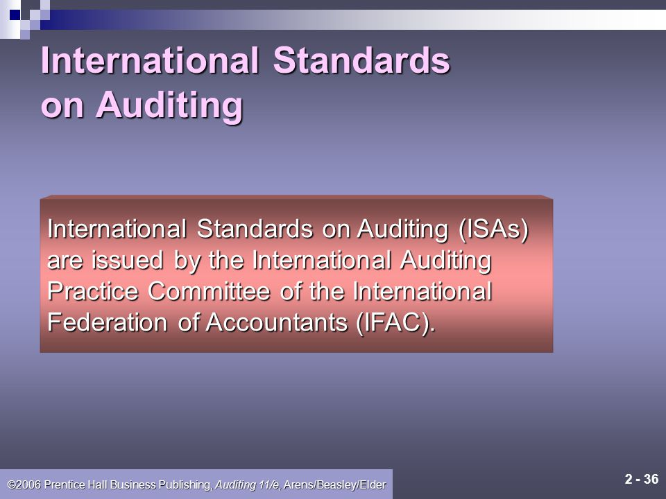 2 - 35 ©2006 Prentice Hall Business Publishing, Auditing 11/e, Arens/Beasley/Elder Learning Objective 6 Discuss the role of international auditing sta