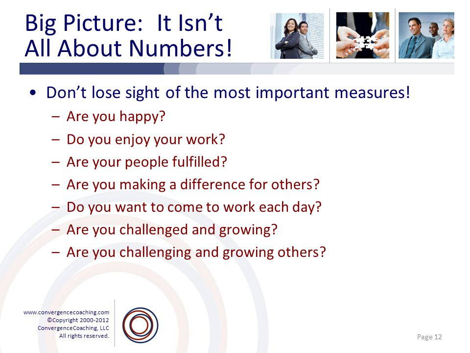 www.convergencecoaching.com ©Copyright 2000-2012 ConvergenceCoaching, LLC All rights reserved. Big Picture: It Isn't All About Numbers! Don't lose sig