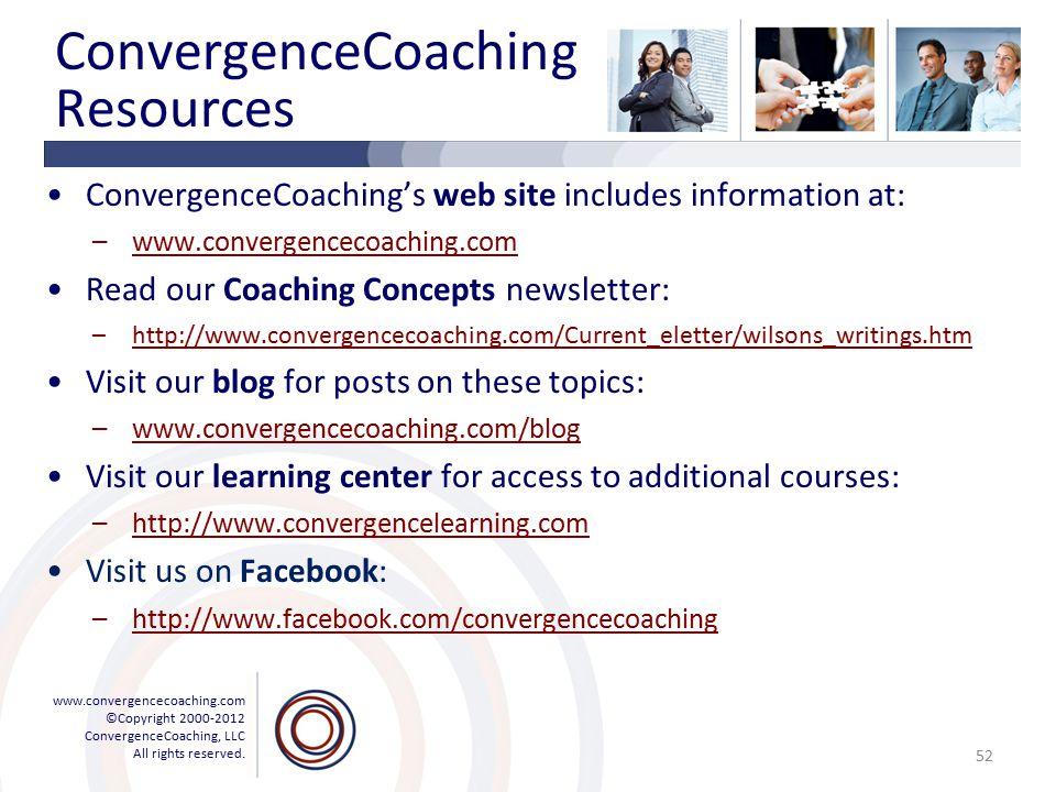 www.convergencecoaching.com ©Copyright 2000-2012 ConvergenceCoaching, LLC All rights reserved. ConvergenceCoaching Resources ConvergenceCoaching's web