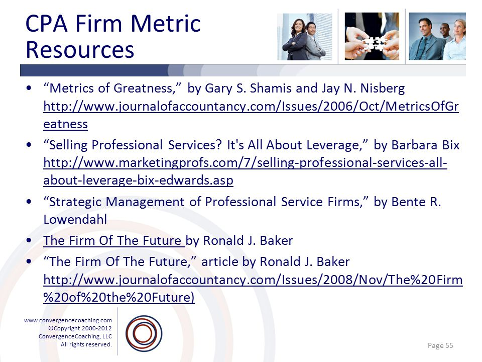 """www.convergencecoaching.com ©Copyright 2000-2012 ConvergenceCoaching, LLC All rights reserved. CPA Firm Metric Resources """"Metrics of Greatness,"""" by Ga"""