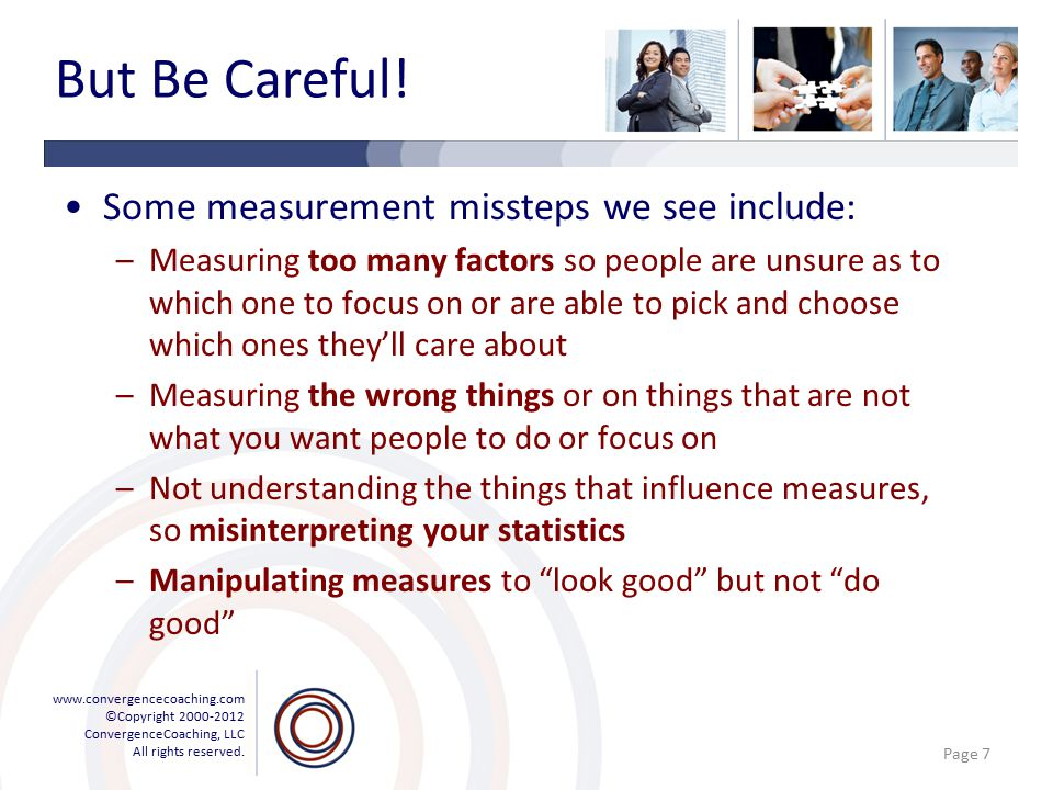www.convergencecoaching.com ©Copyright 2000-2012 ConvergenceCoaching, LLC All rights reserved. But Be Careful! Some measurement missteps we see includ