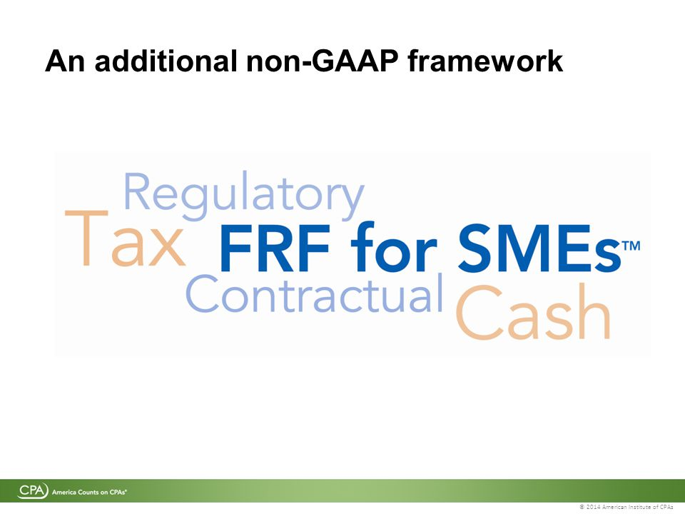 © 2014 American Institute of CPAs An additional non-GAAP framework