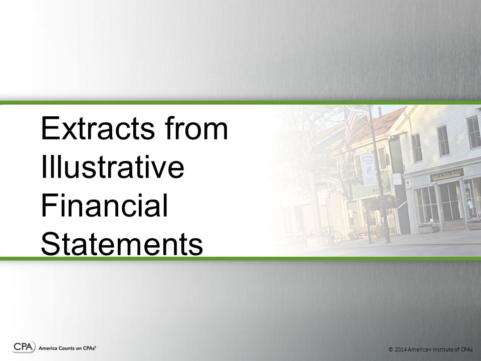 © 2014 American Institute of CPAs Extracts from Illustrative Financial Statements