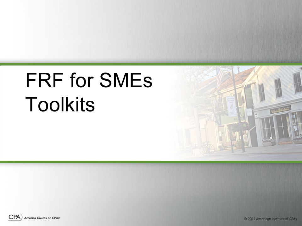 © 2014 American Institute of CPAs FRF for SMEs Toolkits
