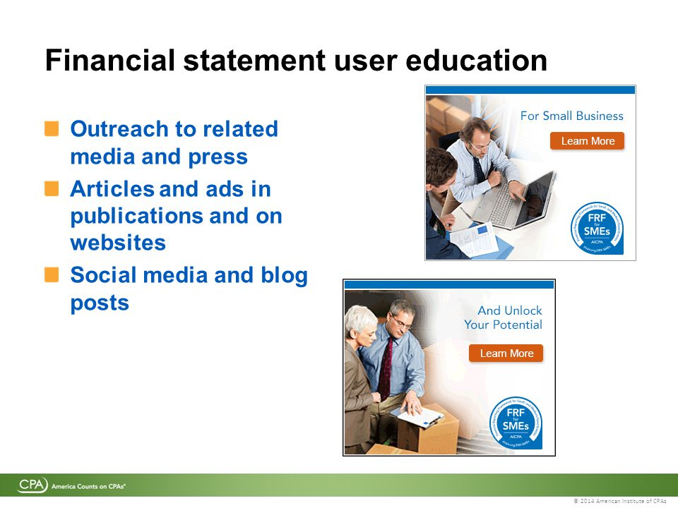 © 2014 American Institute of CPAs Financial statement user education Outreach to related media and press Articles and ads in publications and on websites Social media and blog posts