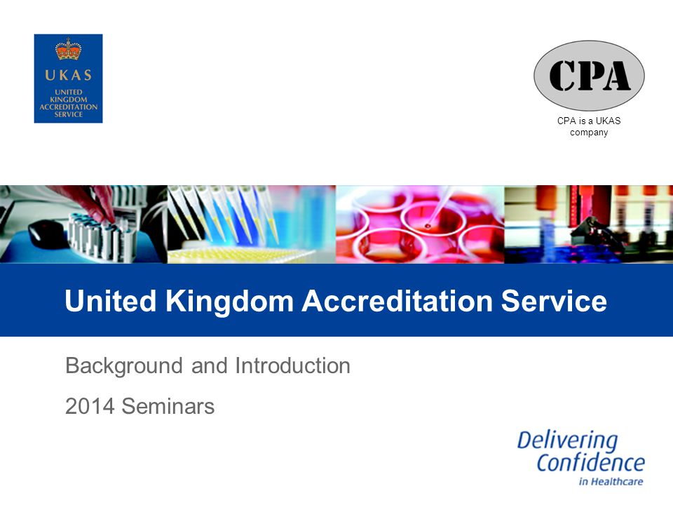 CPA is a UKAS company United Kingdom Accreditation Service Background and Introduction 2014 Seminars