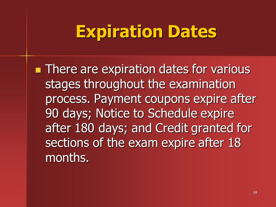 10 Expiration Dates There are expiration dates for various stages throughout the examination process.