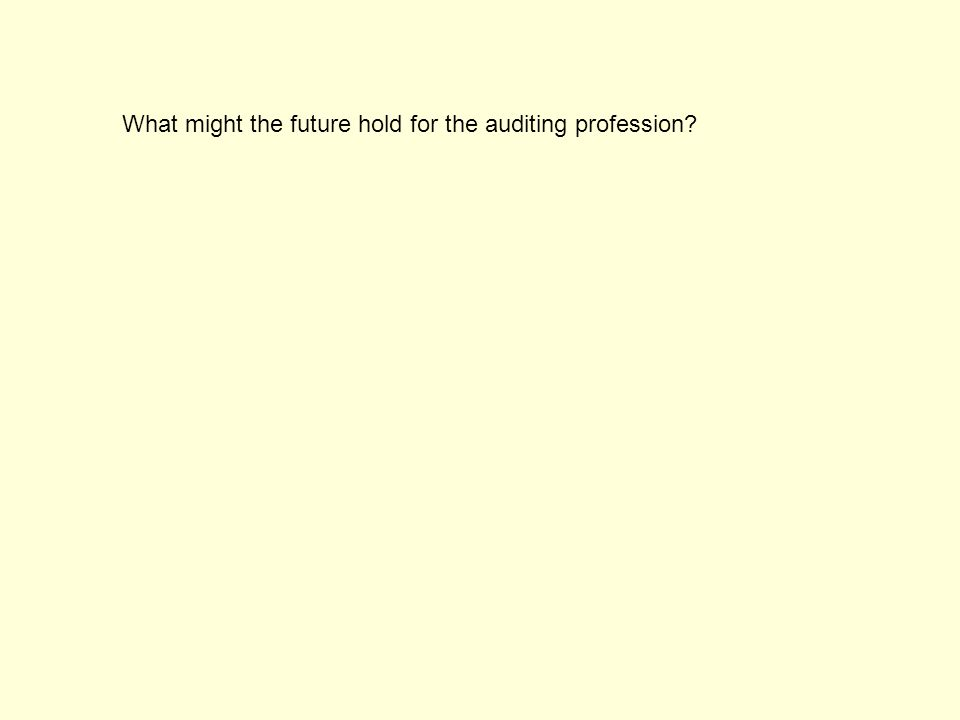What might the future hold for the auditing profession?