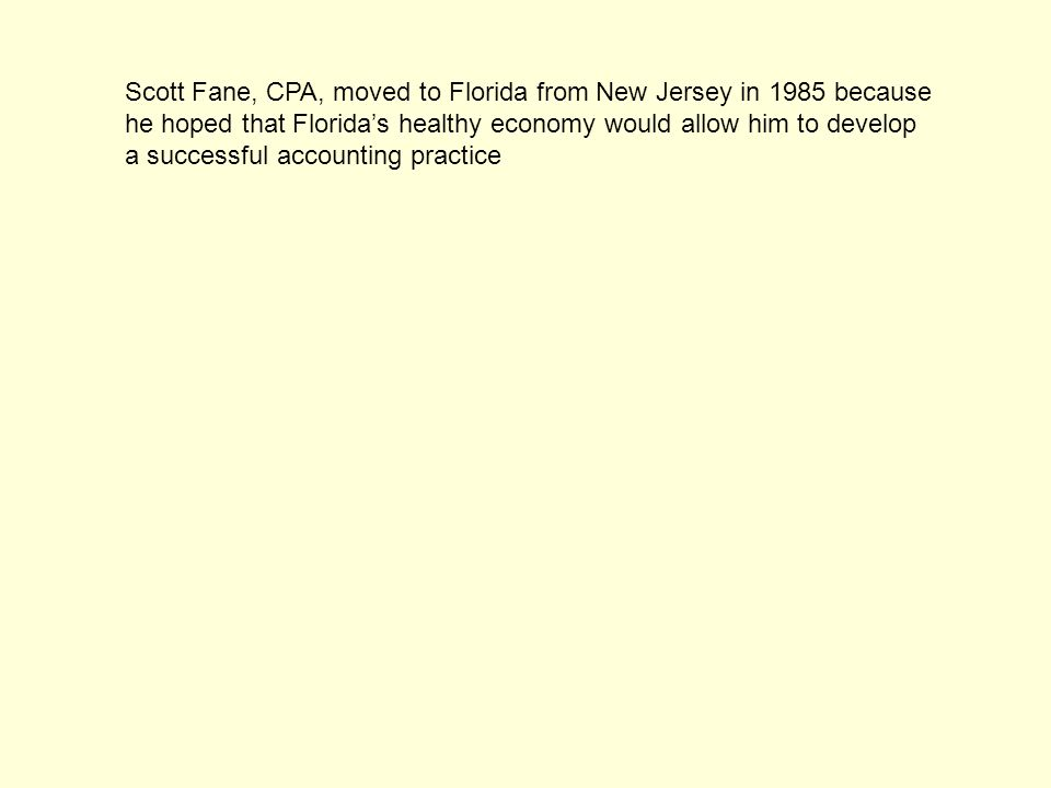 Scott Fane, CPA, moved to Florida from New Jersey in 1985 because he hoped that Florida's healthy economy would allow him to develop a successful accounting practice