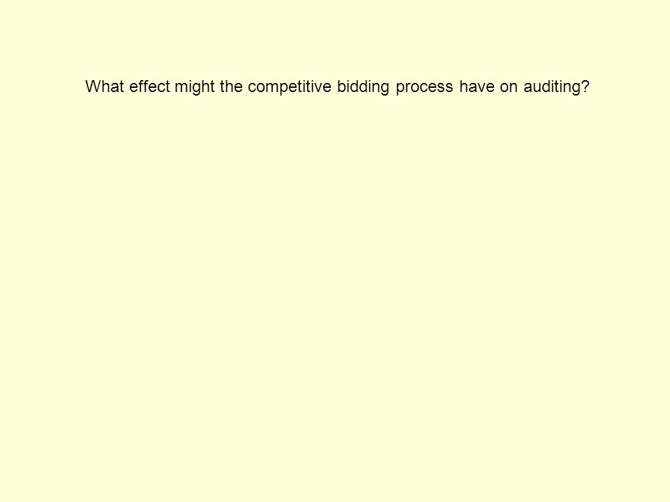 Competitive bidding by its nature will tend to drive down the audit fees paid for independent audits.
