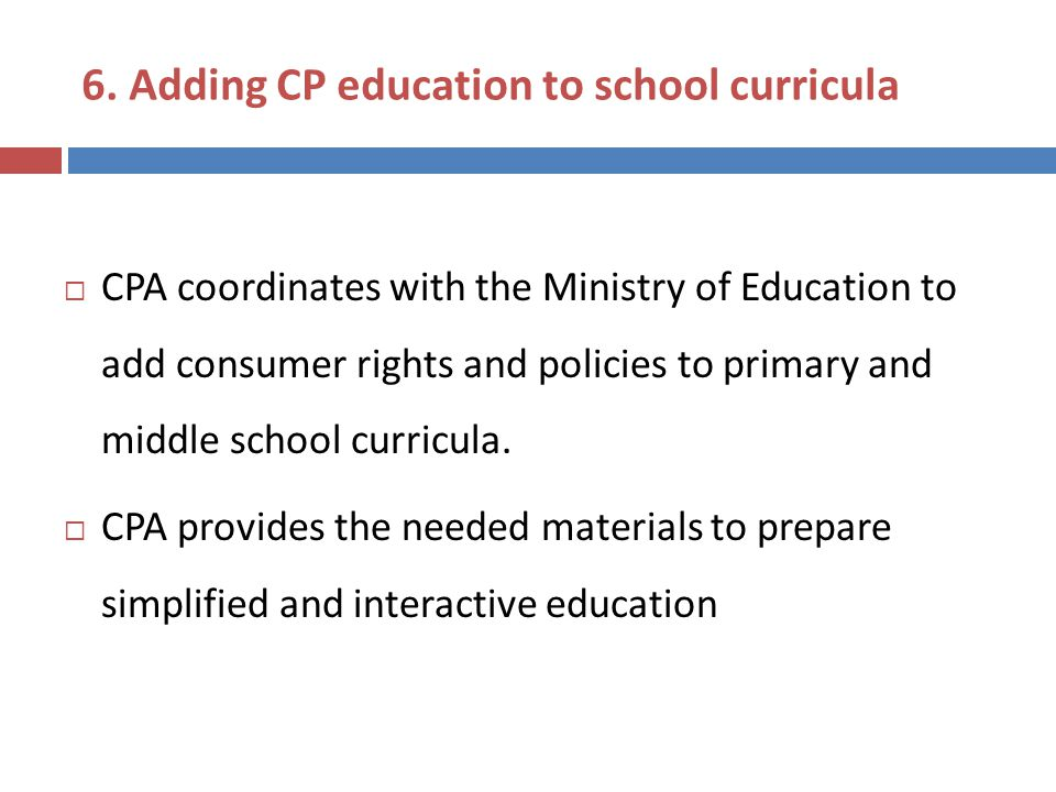  CPA coordinates with the Ministry of Education to add consumer rights and policies to primary and middle school curricula.  CPA provides the needed
