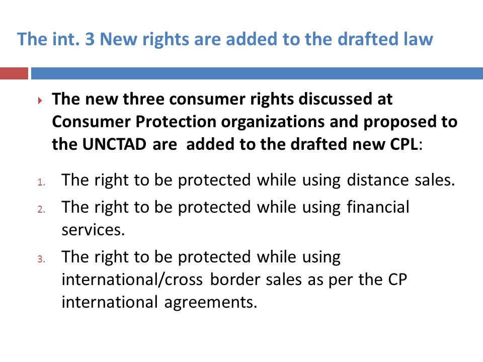  The new three consumer rights discussed at Consumer Protection organizations and proposed to the UNCTAD are added to the drafted new CPL: 1.