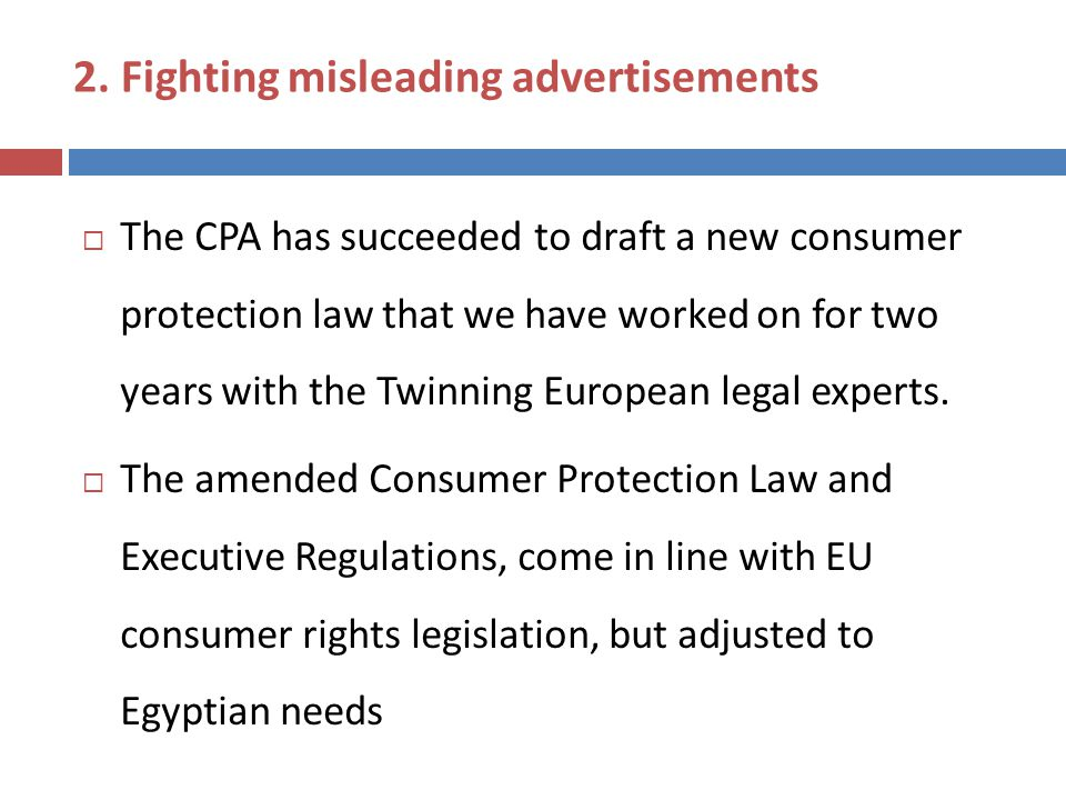 2. Fighting misleading advertisements  The CPA has succeeded to draft a new consumer protection law that we have worked on for two years with the Twi