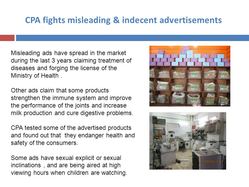 CPA fights misleading & indecent advertisements Misleading ads have spread in the market during the last 3 years claiming treatment of diseases and forging the license of the Ministry of Health.