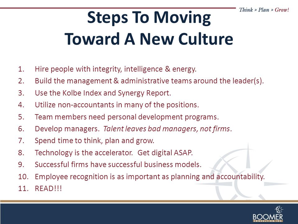 Steps To Moving Toward A New Culture 1.Hire people with integrity, intelligence & energy.