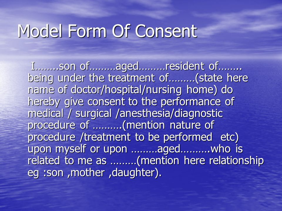 Model Form Of Consent I……..son of………aged………resident of…….. being under the treatment of………(state here name of doctor/hospital/nursing home) do hereby